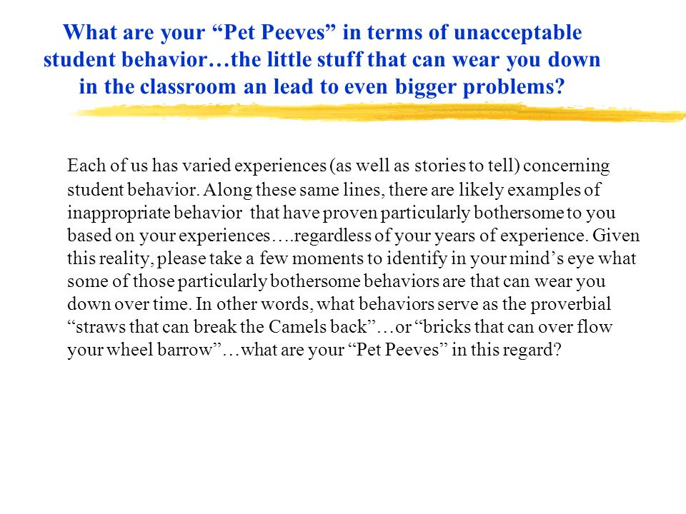 What are your Pet Peeves in terms of unacceptable student behavior…the little stuff that can wear you down in the classroom an lead to even bigger pro