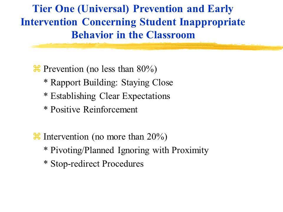 Tier One (Universal) Prevention and Early Intervention Concerning Student Inappropriate Behavior in the Classroom zPrevention (no less than 80%) * Rap