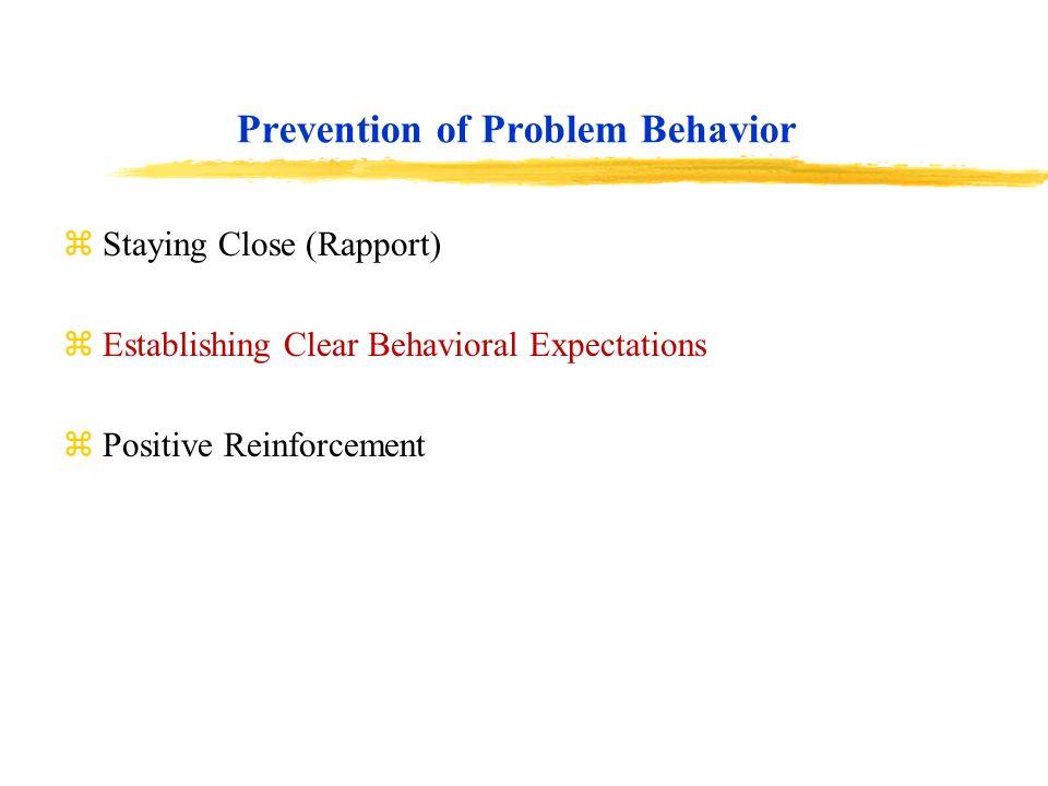 Prevention of Problem Behavior zStaying Close (Rapport) zEstablishing Clear Behavioral Expectations zPositive Reinforcement