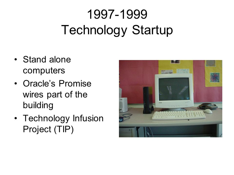 1997-1999 Technology Startup Stand alone computers Oracles Promise wires part of the building Technology Infusion Project (TIP)