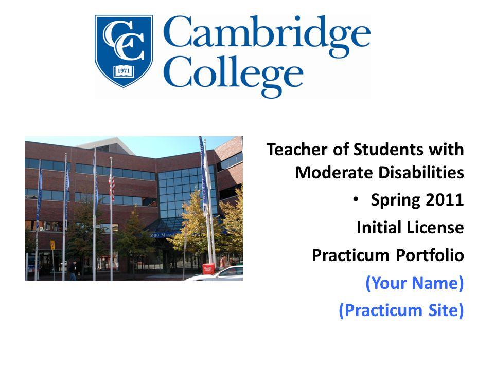 Teacher of Students with Moderate Disabilities Spring 2011 Initial License Practicum Portfolio (Your Name) (Practicum Site)