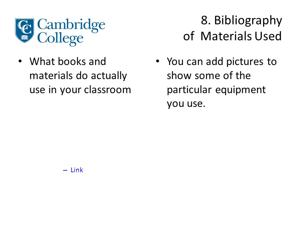 8. Bibliography of Materials Used What books and materials do actually use in your classroom – Link You can add pictures to show some of the particula