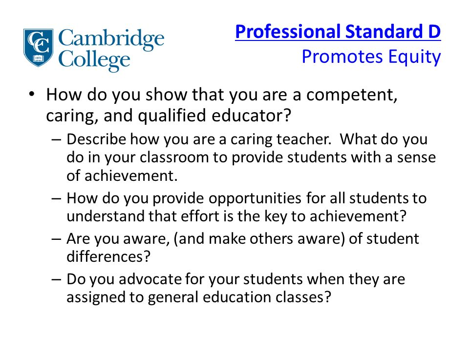 Professional Standard D Promotes Equity How do you show that you are a competent, caring, and qualified educator.