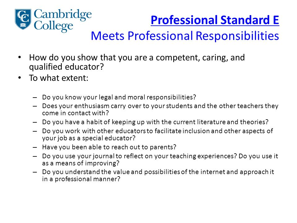 Professional Standard E Meets Professional Responsibilities How do you show that you are a competent, caring, and qualified educator.