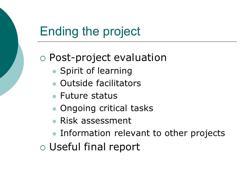 Ending the project Post-project evaluation Spirit of learning Outside facilitators Future status Ongoing critical tasks Risk assessment Information re