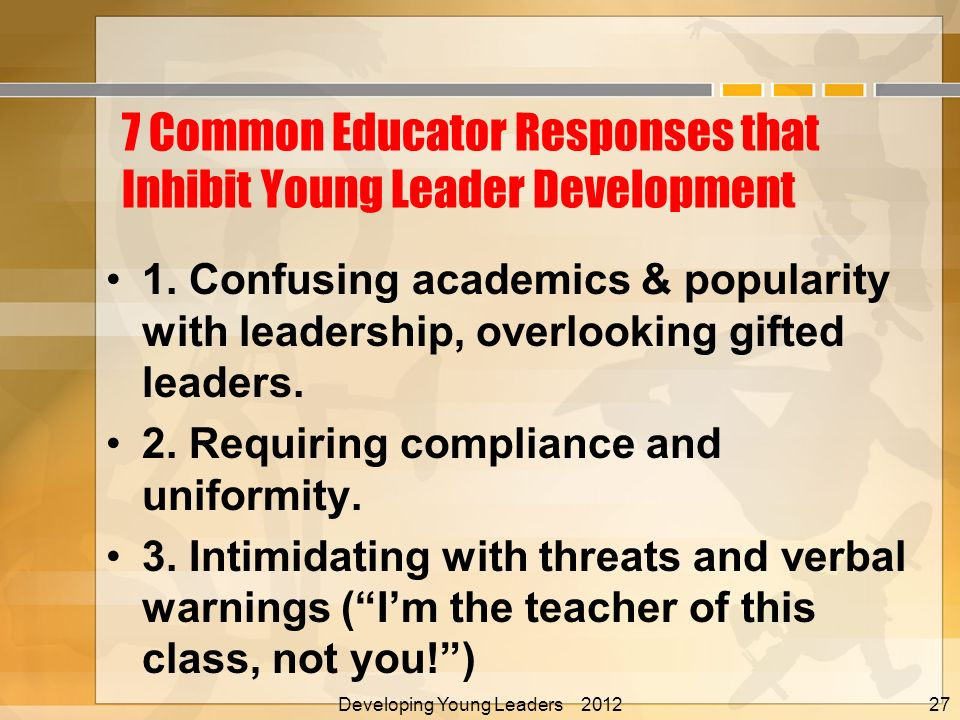 7 Common Educator Responses that Inhibit Young Leader Development 1.