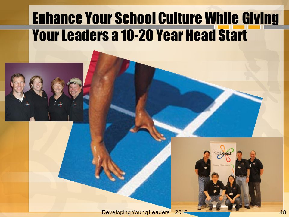 Enhance Your School Culture While Giving Your Leaders a Year Head Start Developing Young Leaders 2012 Alan E.