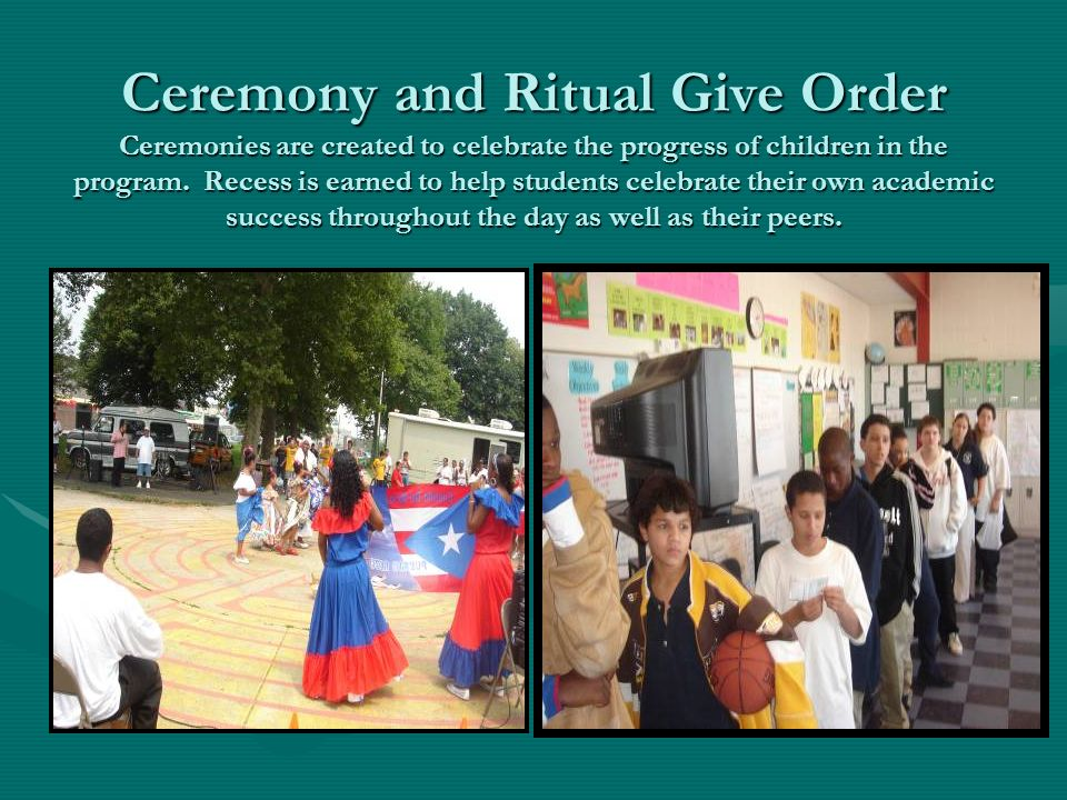 Ceremony and Ritual Give Order Ceremonies are created to celebrate the progress of children in the program.