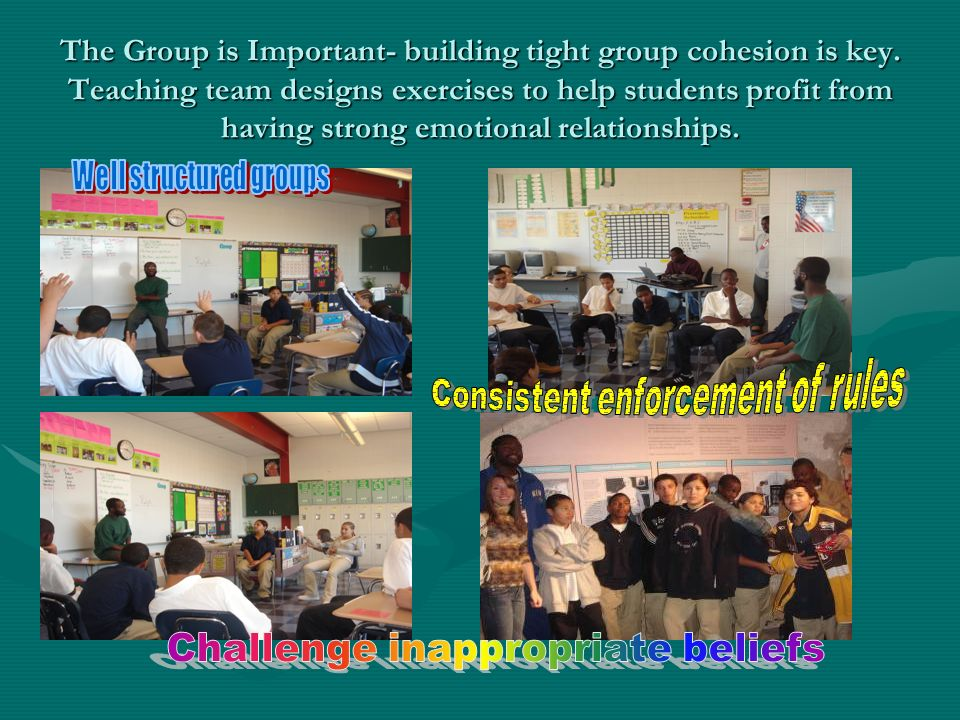 The Group is Important- building tight group cohesion is key.