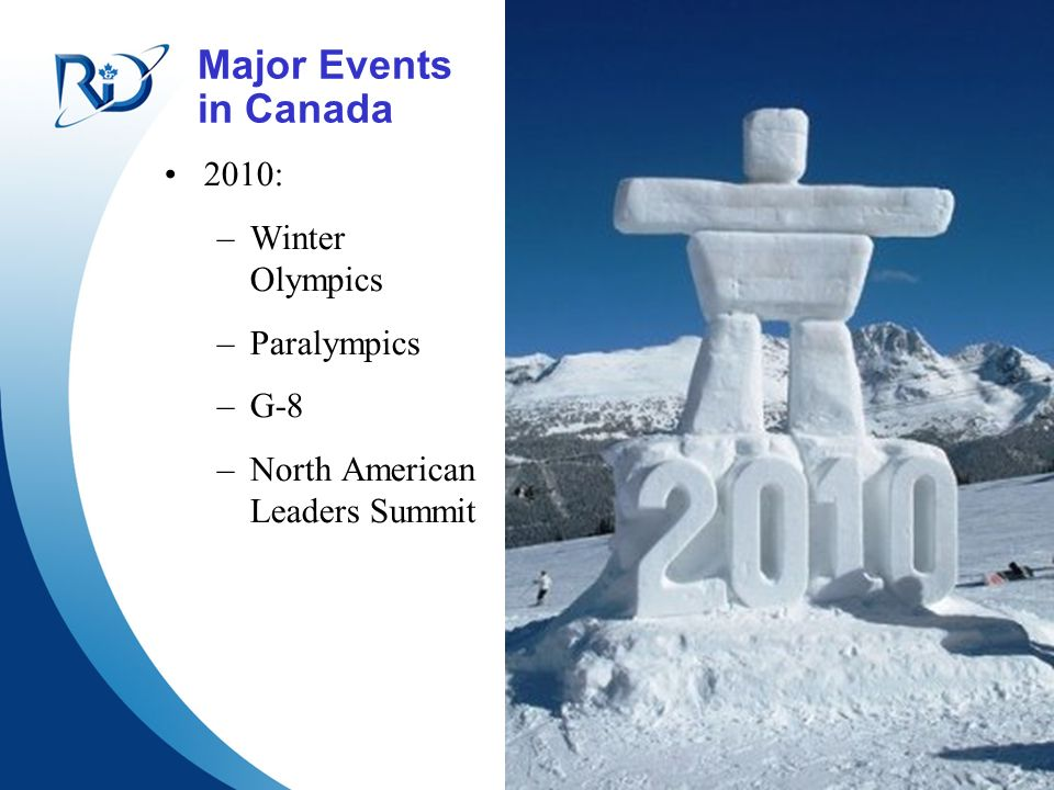 4 Major Events in Canada 2010: –Winter Olympics –Paralympics –G-8 –North American Leaders Summit