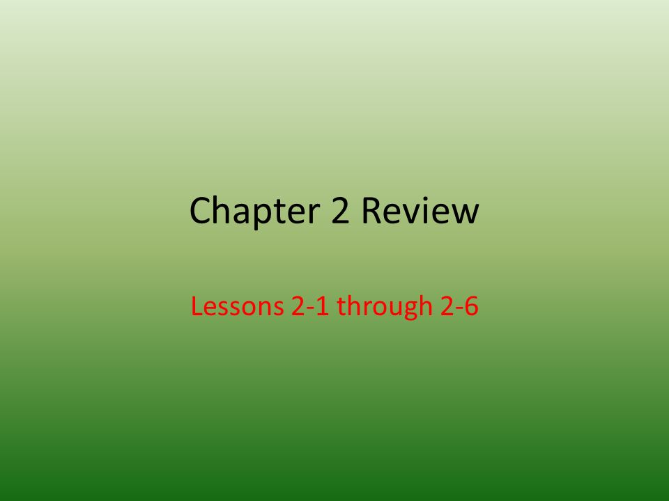 Chapter 2 Review Lessons 2-1 through 2-6