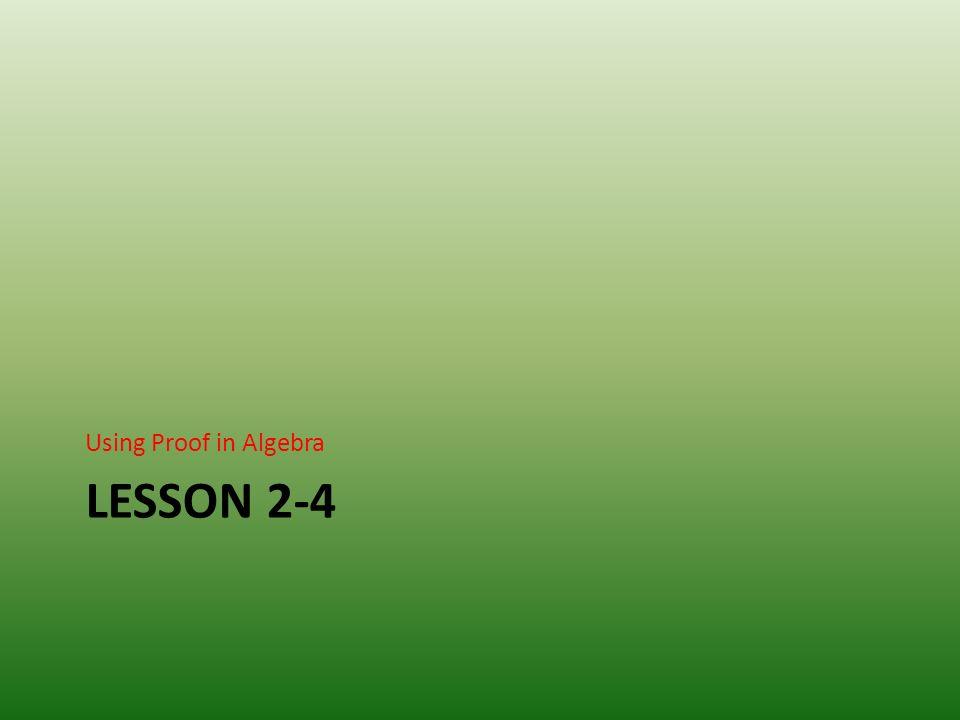 LESSON 2-4 Using Proof in Algebra