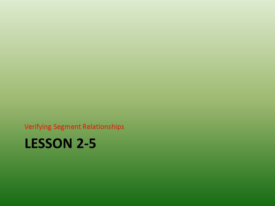 LESSON 2-5 Verifying Segment Relationships