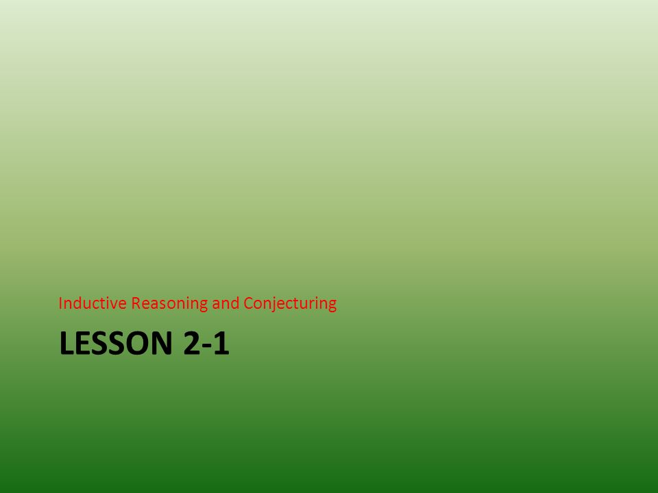 LESSON 2-1 Inductive Reasoning and Conjecturing