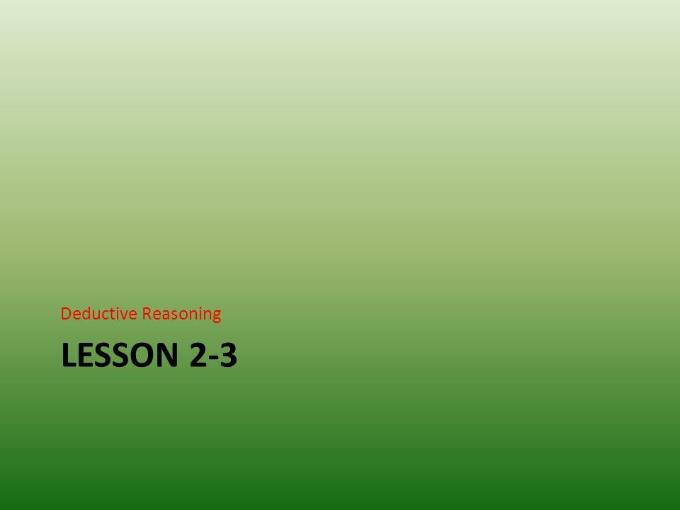 LESSON 2-3 Deductive Reasoning