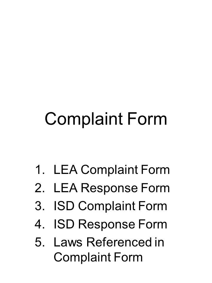 Complaint Form 1.LEA Complaint Form 2.LEA Response Form 3.ISD Complaint Form 4.ISD Response Form 5.Laws Referenced in Complaint Form
