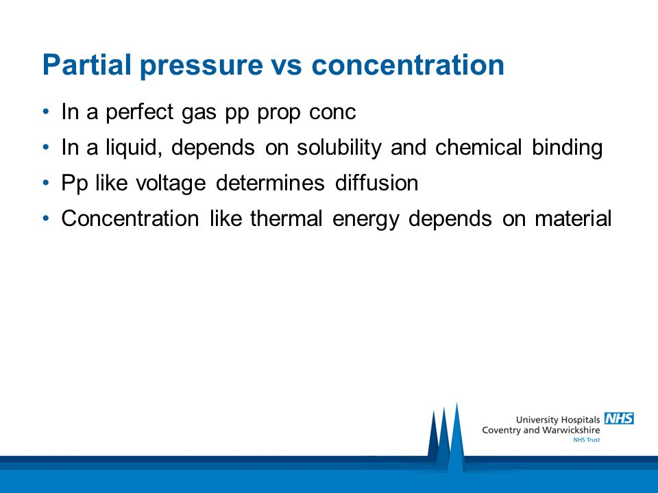Partial pressure vs concentration In a perfect gas pp prop conc In a liquid, depends on solubility and chemical binding Pp like voltage determines dif