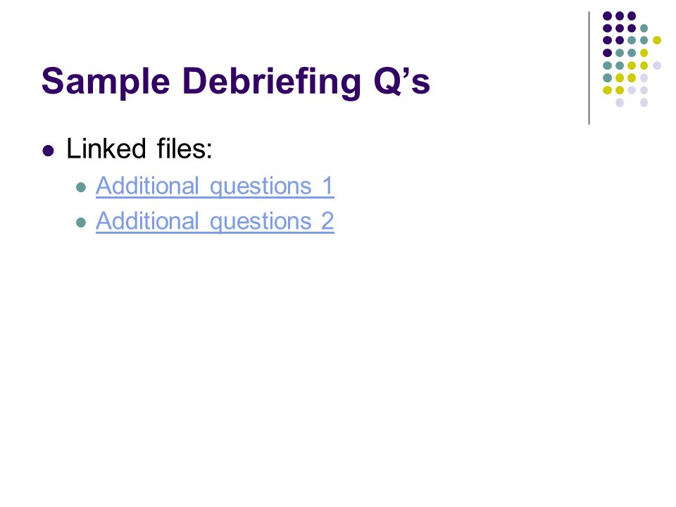 Sample Debriefing Qs Linked files: Additional questions 1 Additional questions 2