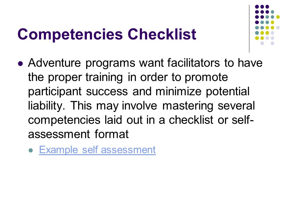 Competencies Checklist Adventure programs want facilitators to have the proper training in order to promote participant success and minimize potential