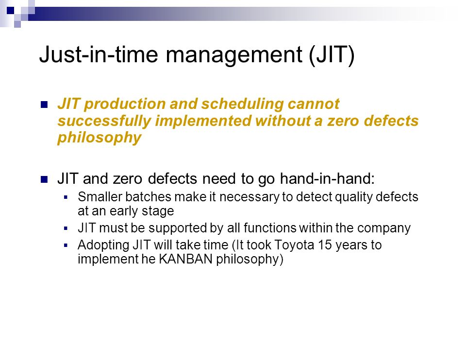 JIT production and scheduling cannot successfully implemented without a zero defects philosophy JIT and zero defects need to go hand-in-hand: Smaller