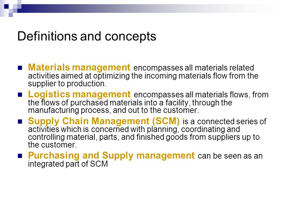 Definitions and concepts Materials management encompasses all materials related activities aimed at optimizing the incoming materials flow from the su
