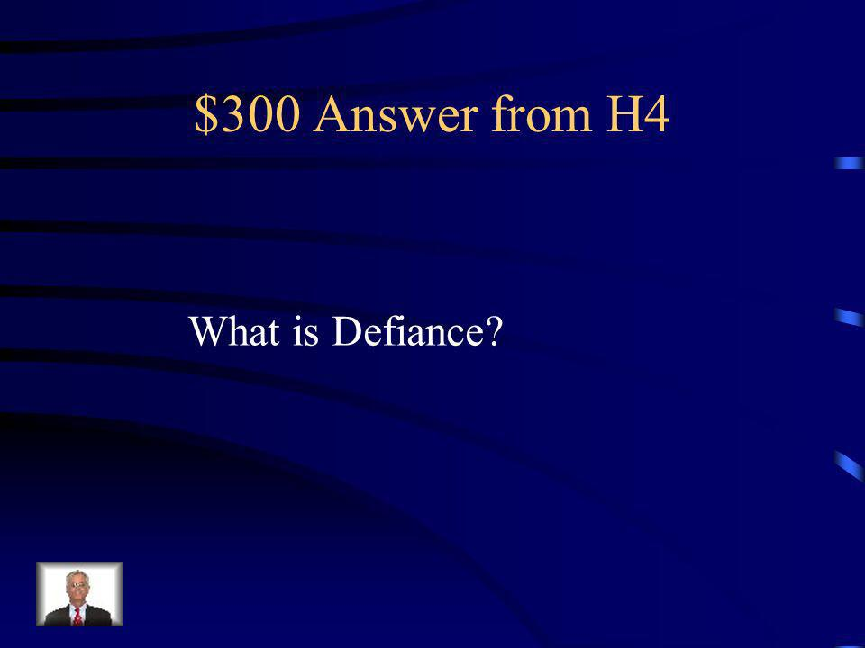 $300 Question from H4 Refusal to follow directions, talking back and/or socially rude interactions.