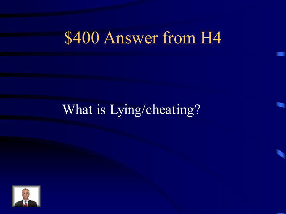 $400 Question from H4 Student delivers a message that one knows to be untrue, falsifies information or copies another students work.