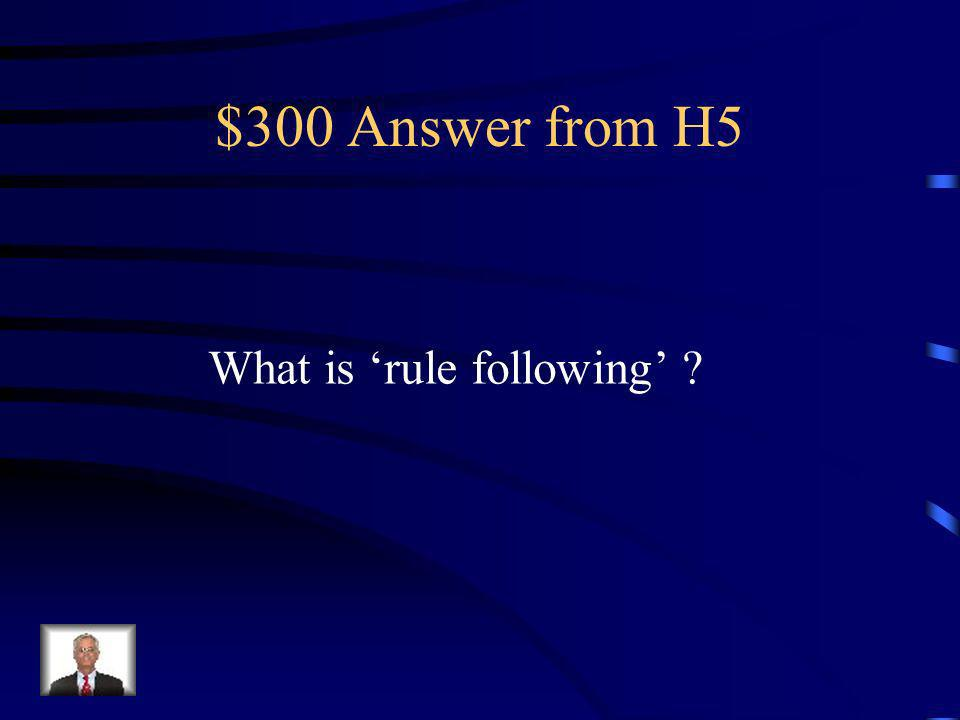 $300 Question from H5 The school-wide system should encourage/reinforce this kind of behavior.