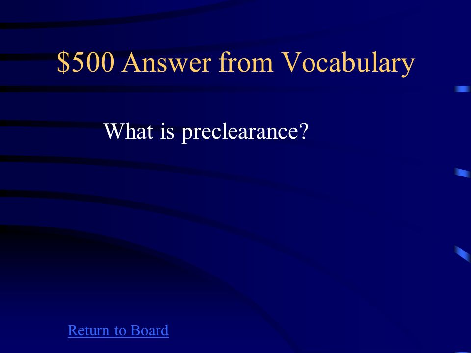$500 Question from Vocabulary Return to Board The Voting Rights Act of 1965 declared that no new election laws could be enacted in any State without _