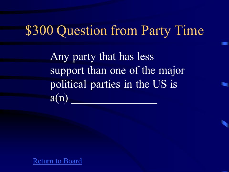 $200 Answer from Party Time Return to Board What is a political party?