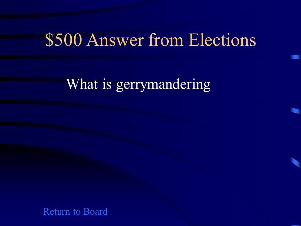 $500 Question from Elections Return to Board Dividing electoral districts to limit the voting strength of a particular group is know as ___________