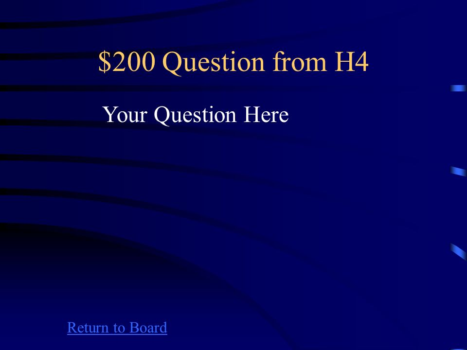 $100 Answer from H4 Return to Board Your Answer Here