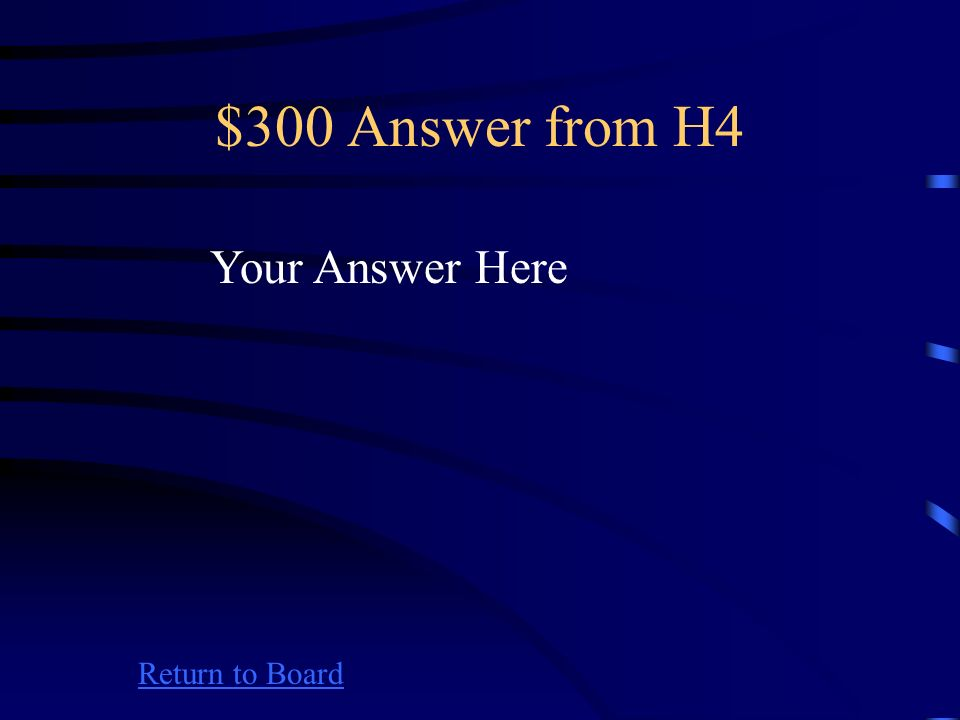 $300 Question from H4 Return to Board Your Question Here