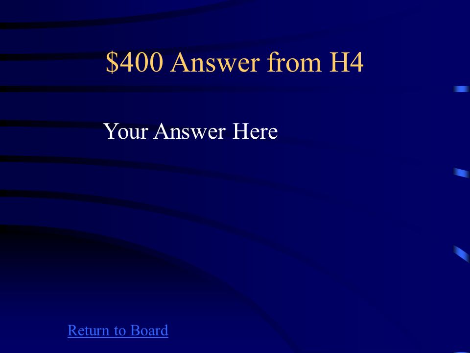 $400 Question from H4 Return to Board Your Question Here
