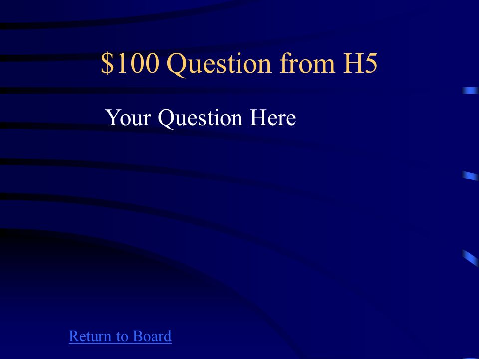 $500 Answer from H4 Return to Board Your Answer Here