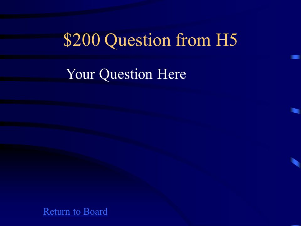 $100 Answer from H5 Return to Board Your Answer Here
