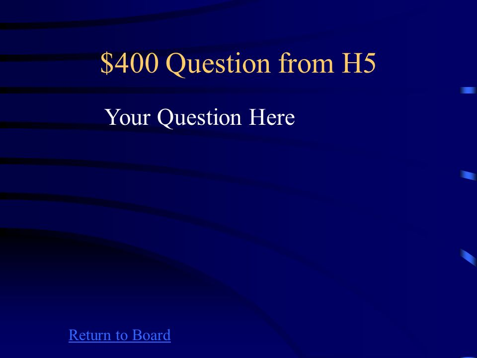 $300 Answer from H5 Return to Board Your Answer Here