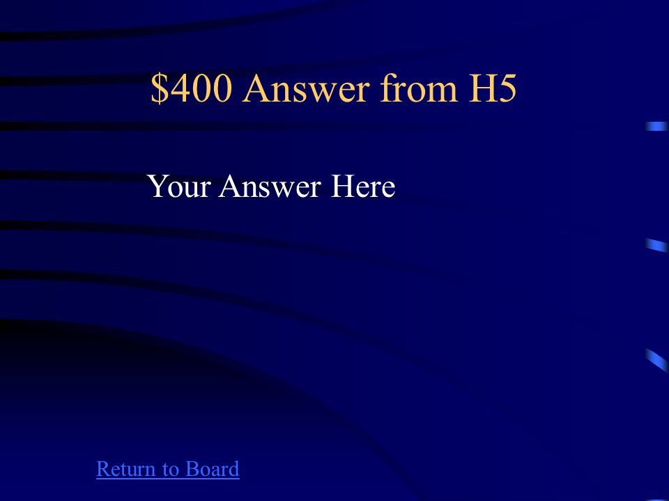 $400 Question from H5 Return to Board Your Question Here