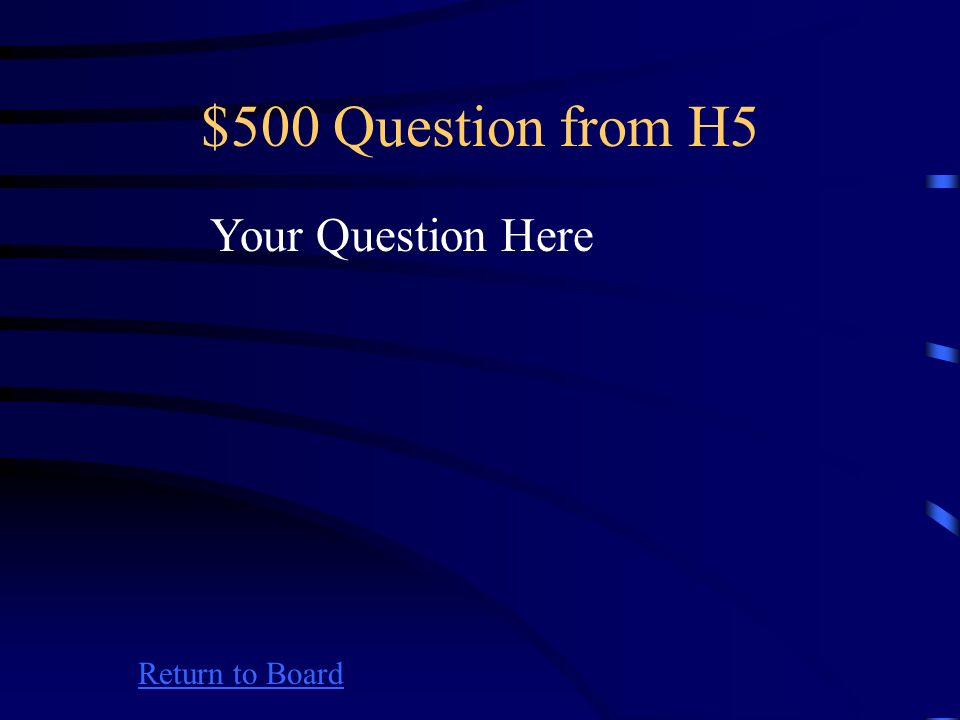 $400 Answer from H5 Return to Board Your Answer Here