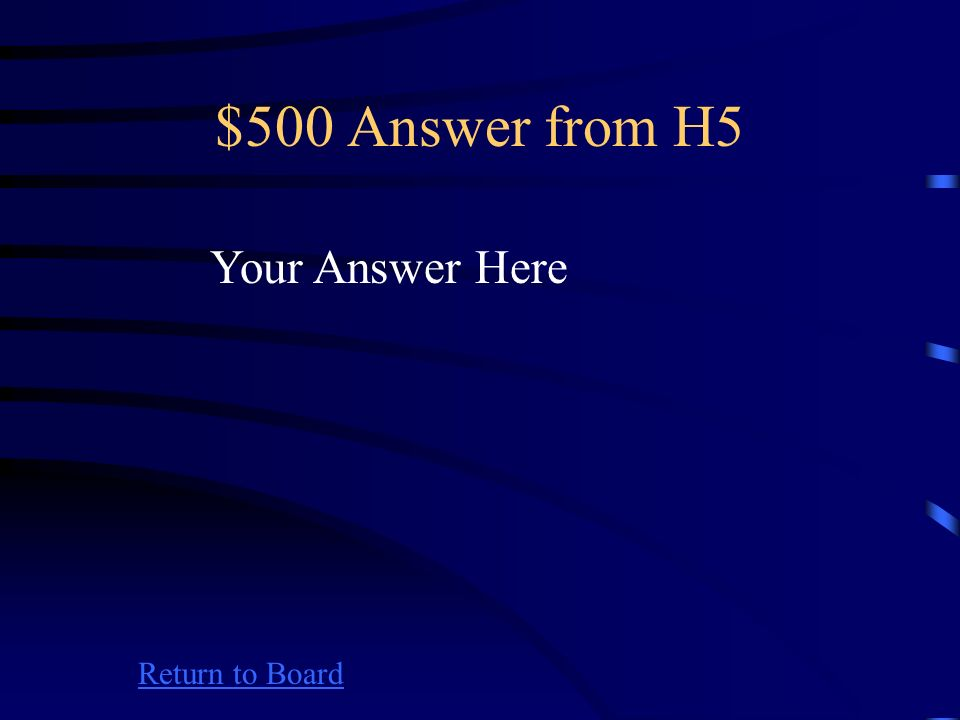 $500 Question from H5 Return to Board Your Question Here