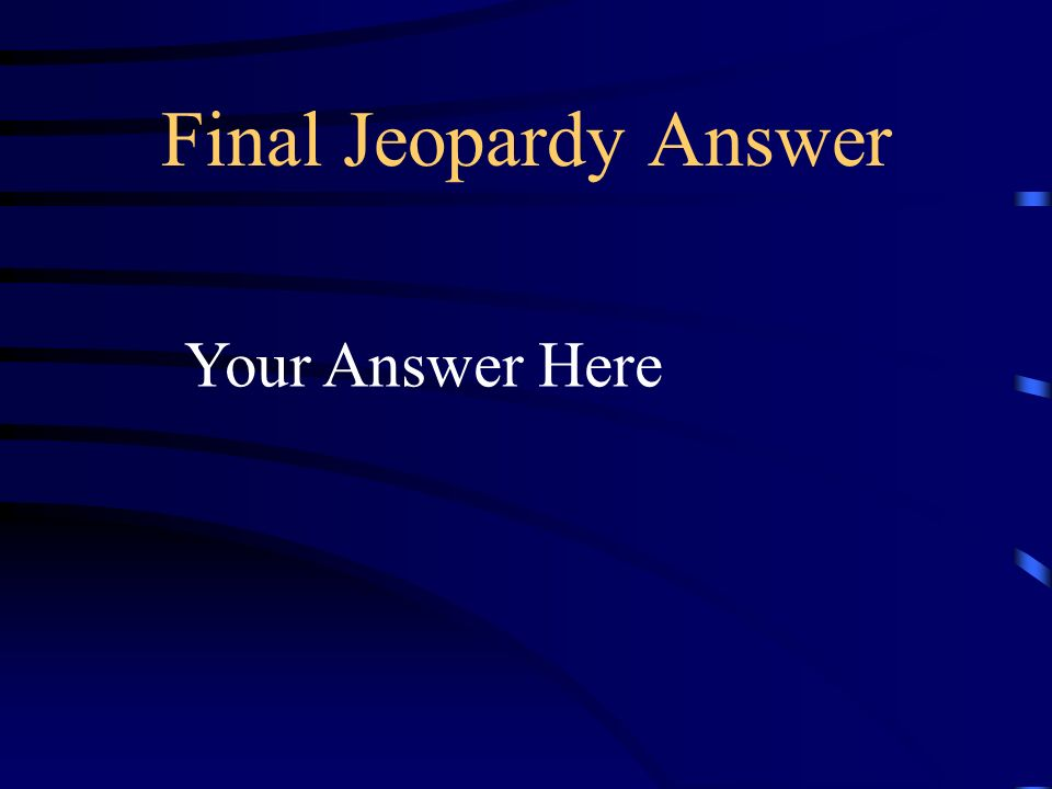 Final Jeopardy Your Question Here
