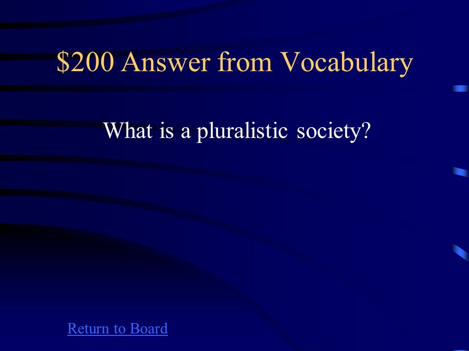 $200 Question from Vocabulary Return to Board Consisting of several distinct cultures and groups