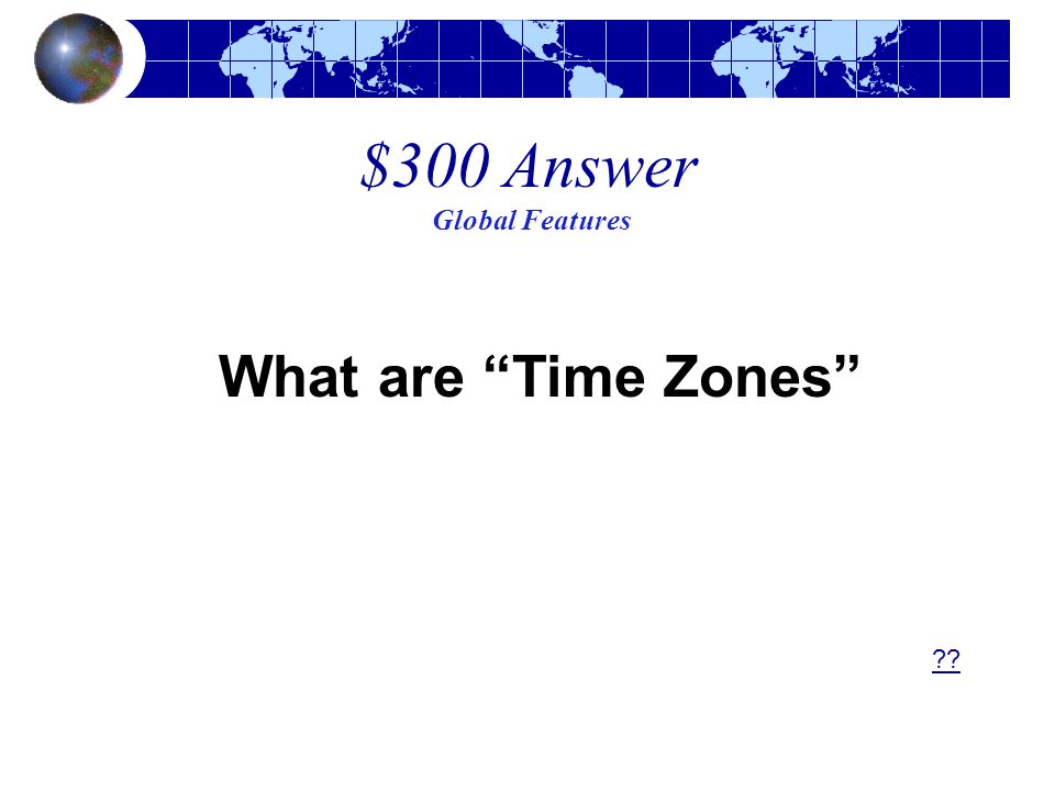 $300 Answer Global Features What are Time Zones ??
