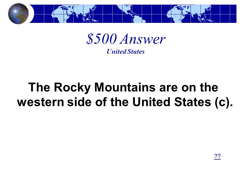 $500 Answer United States The Rocky Mountains are on the western side of the United States (c). ??