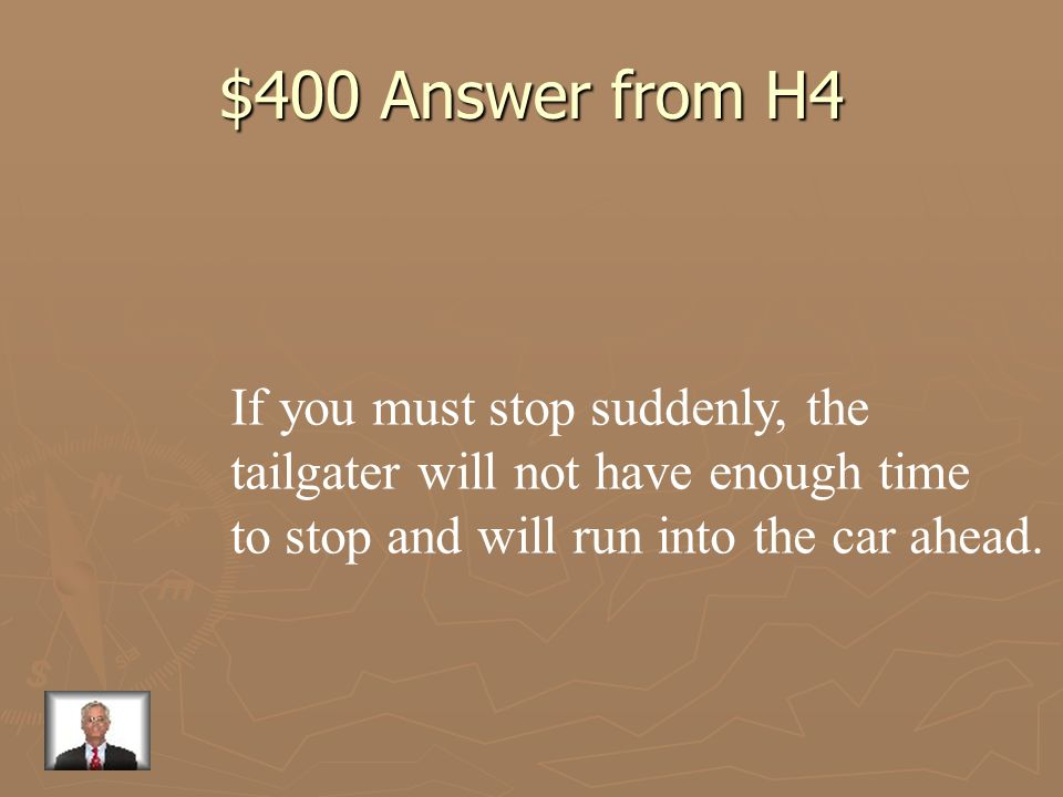 $400 Question from H4 Why is tailgating hazardous?