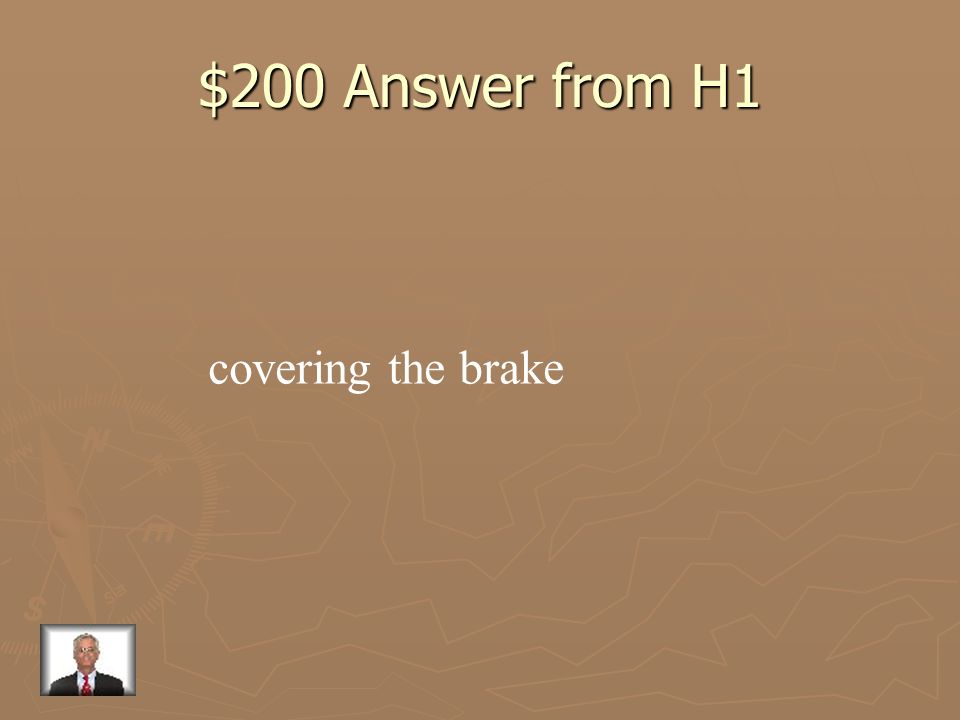 $200 Question from H1 Holding your foot over the brake while you drive is called:
