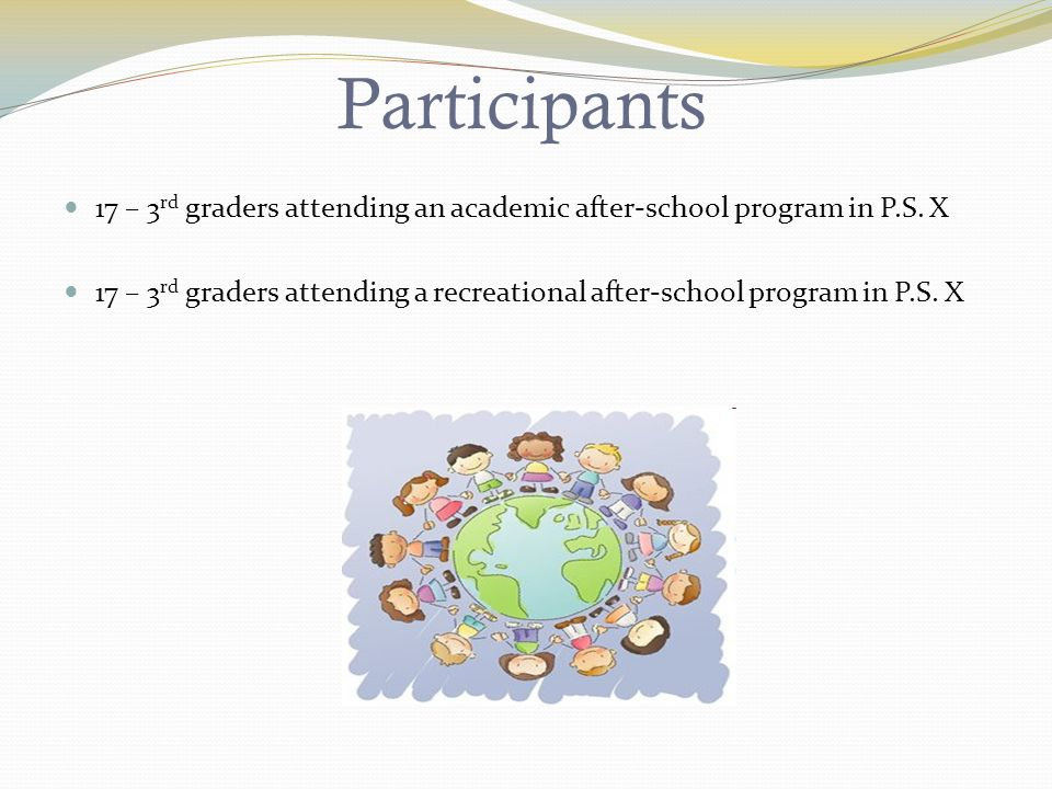 Participants 17 – 3 rd graders attending an academic after-school program in P.S.
