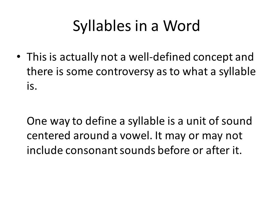 Syllables in a Word This is actually not a well-defined concept and there is some controversy as to what a syllable is. One way to define a syllable i