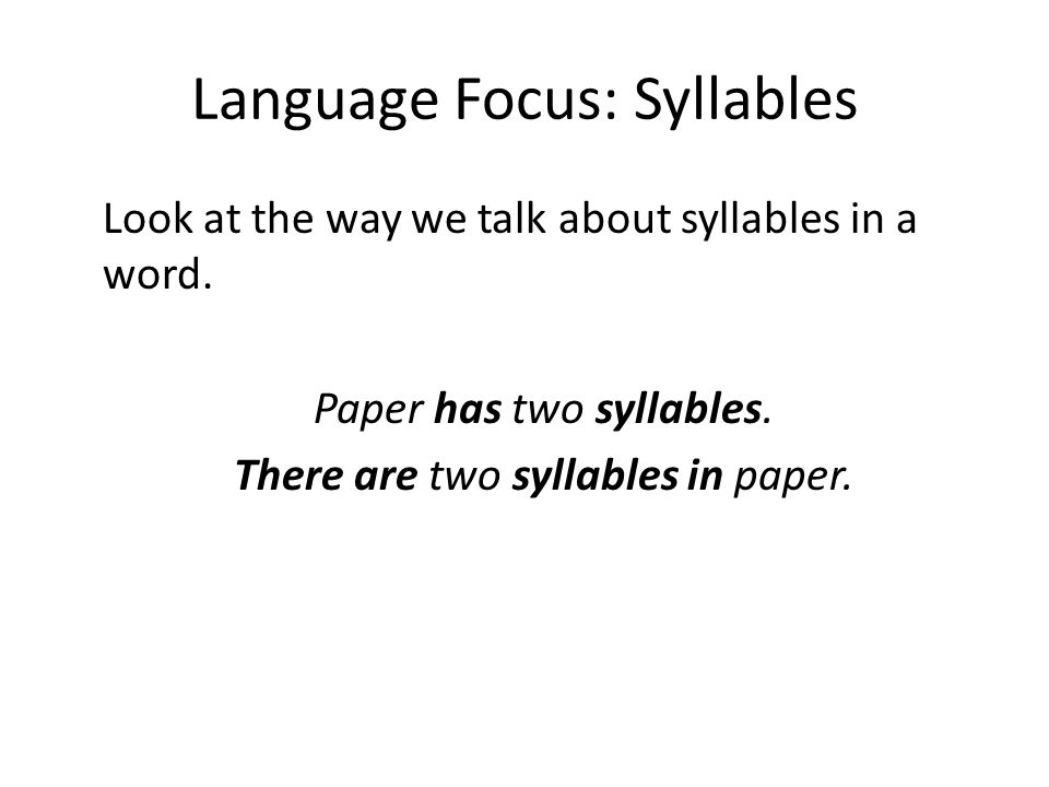 Language Focus: Syllables Look at the way we talk about syllables in a word. Paper has two syllables. There are two syllables in paper.