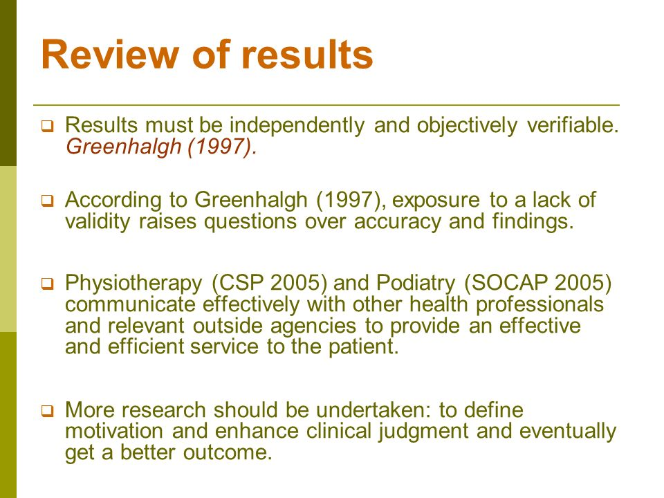 Review of results Results must be independently and objectively verifiable. Greenhalgh (1997). According to Greenhalgh (1997), exposure to a lack of v